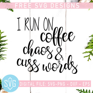 I Run On Coffee Chaos And Cuss Words Free SVG, Coffee Free SVG, Instant Download