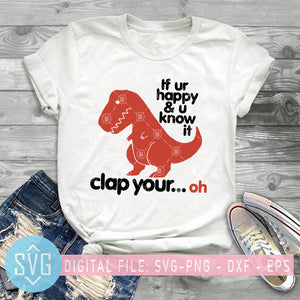 Dinosaur If Ur Happy And U Know It Clap Your Oh SVG, Dinosaur SVG, T Rex SVG
