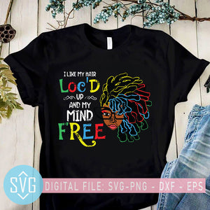 I Like My Hair Loc'D Up And My Mind Free SVG, Dreadlocks Hair Style SVG, Colourful SVG, Great Gift For Friend