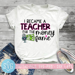 I Became A Teacher For The Money And Fame SVG, Funny Quote SVG, Teacher Gift SVG
