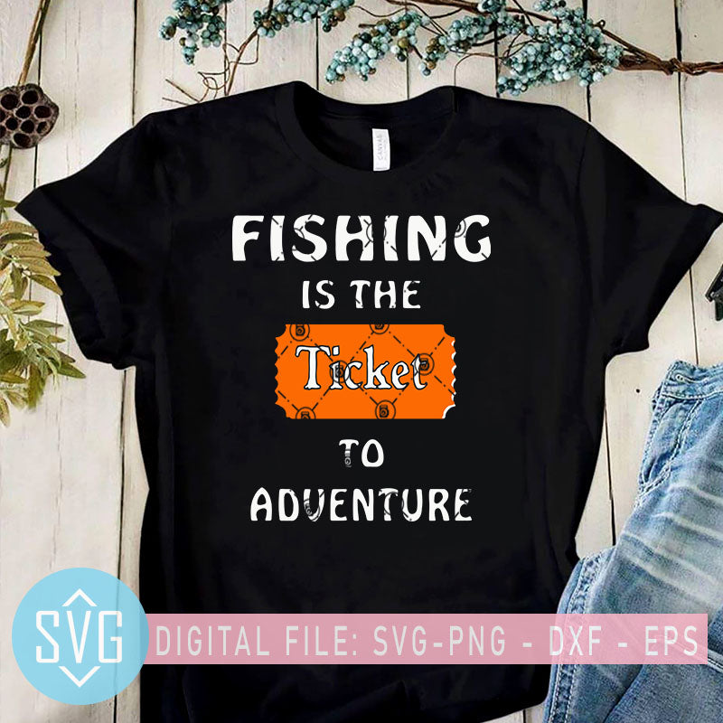 Download Fishing Is The Ticket To Adventure Svg Quotes Svg Fishing Svg Fishi Svg Trends Studio Trendy Svg For Crafters