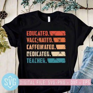 Teacher Educated Vaccinated Caffeinated Dedicated SVG, Vaccinated AF SVG, Covid Vaccine SVG, Teacher SVG