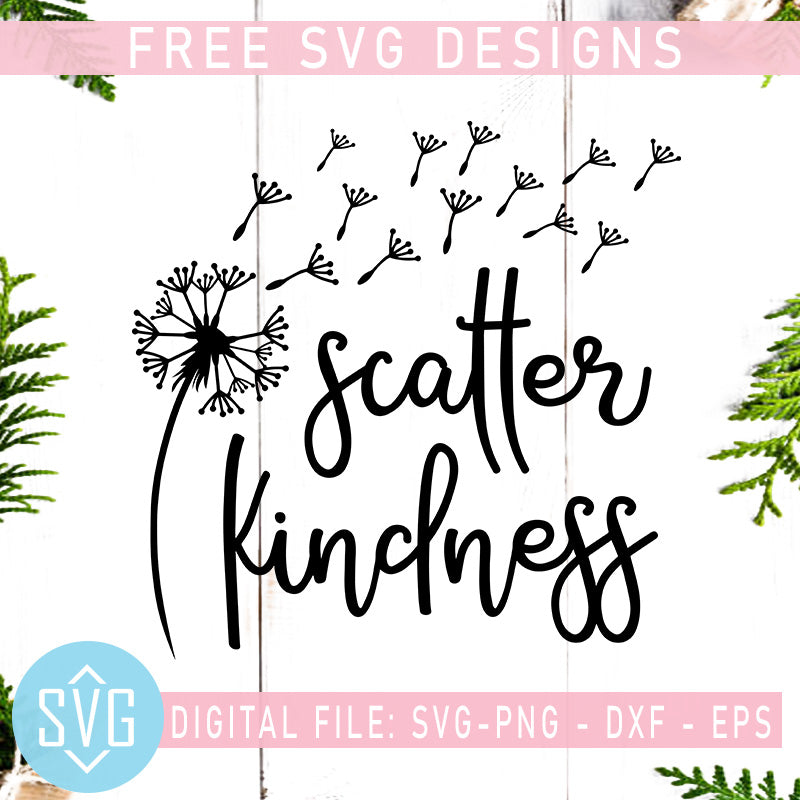Scatter Kindness Free Svg Scatter Kindness Dandelion Free Svg Instant Svg Trends Studio Trendy Svg For Crafters