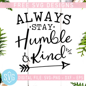 Always Stay Humble And Kind Free SVG, DXF, EPS, PNG Instant Download