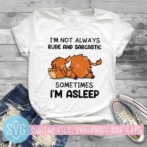 I'm Not Always Rude And Sarcastic Sometimes I'm Asleep Cow SVG, Funny Cow SVG