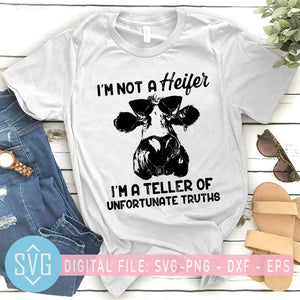 I'm Not A Heifer I'm A Teller Of Unfortunate Truths Cow SVG, Cow Farm SVG, Cow Mom SVG