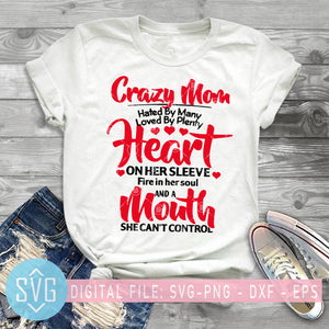 Crazy Mom Hated By Many Loved By Plenty Heart On Her Sleeve SVG