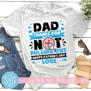 Dad Thank For Pulling Out Happy Father's Day SVG, Daddy SVG, Father SVG