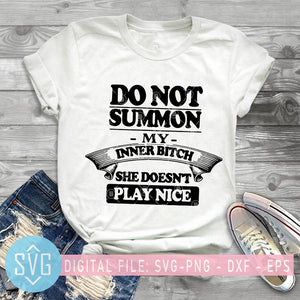 Do Not Summon My Inner Bitch She Doesn't Play Nice Funny Quotes SVG