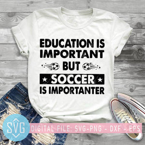 Education Is Important But Soccer Is Importanter SVG, Soccer SVG, Sport SVG