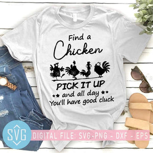 Find A Chicken Pick It Up And All Day You'll Have Good Cluck SVG - SVG Trends Studio | Trendy SVG for Crafters