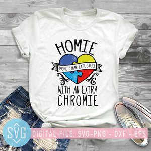 Homie More Than Expected With An Extra Chromie SVG PNG DXF EPS