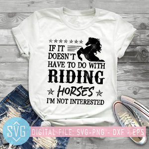 If It Doesn't Have To Do With Riding Horses I'm Not Interested Horse SVG
