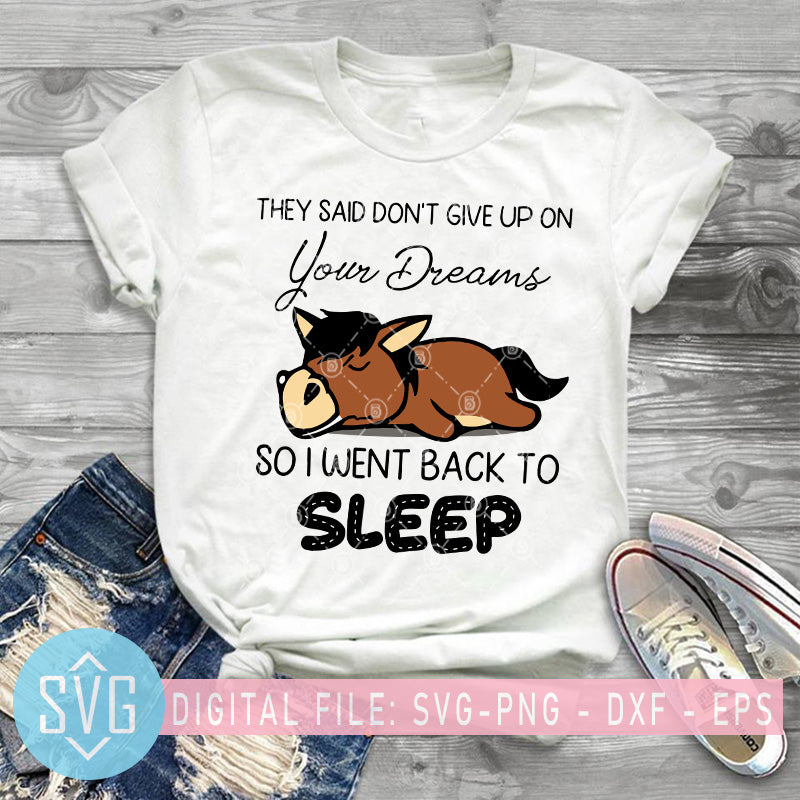 They Said Don T Give Up On Your Dreams So I Went Back To Sleep Horse S Svg Trends Studio Trendy Svg For Crafters