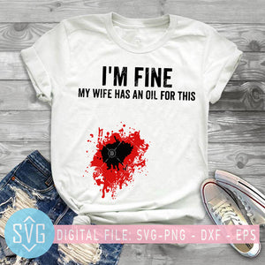 I'm Fine My Wife Has An Oil For This SVG, Funny Wife SVG PNG DXF EPS