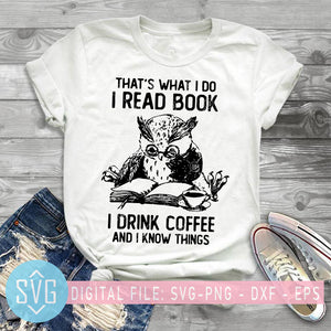 That's What I Do I Read Book I Drink Coffee And I Know Things SVG, Owl SVG