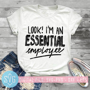 Look I'm An Essential Employee SVG, Essential Employee Tshirt SVG