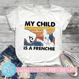 My Child Is A Frenchie SVG, Dog Dad SVG, Best Frenchie Dad Ever SVG, Father's Day SVG