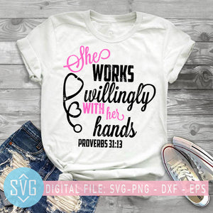 She Works Willingly With Her Hands SVG, Nurse Life SVG, Nurse Mom SVG