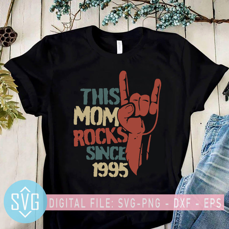 This Mom Rocks Since 1995 Svg Mother S Day Svg Mom Svg Svg Trends Studio Trendy Svg For Crafters