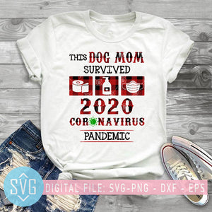 This Dog Mom Survived 2020 Coronavirus Pandemic SVG, Dog Mom SVG, Covid-19, Mom SVG