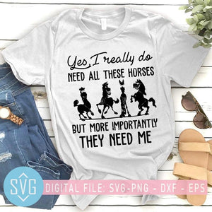 Yes I Really Do Need All These Horses But More Importantly They Need Me Horse SVG - SVG Trends Studio | Trendy SVG for Crafters
