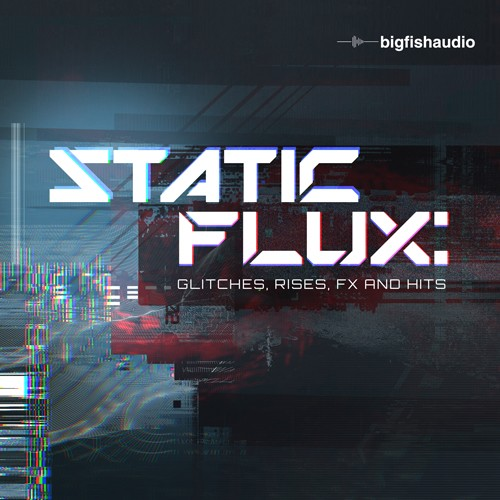 Big Fish Audio Static Flux: Glitches, Rises, FX and Hits