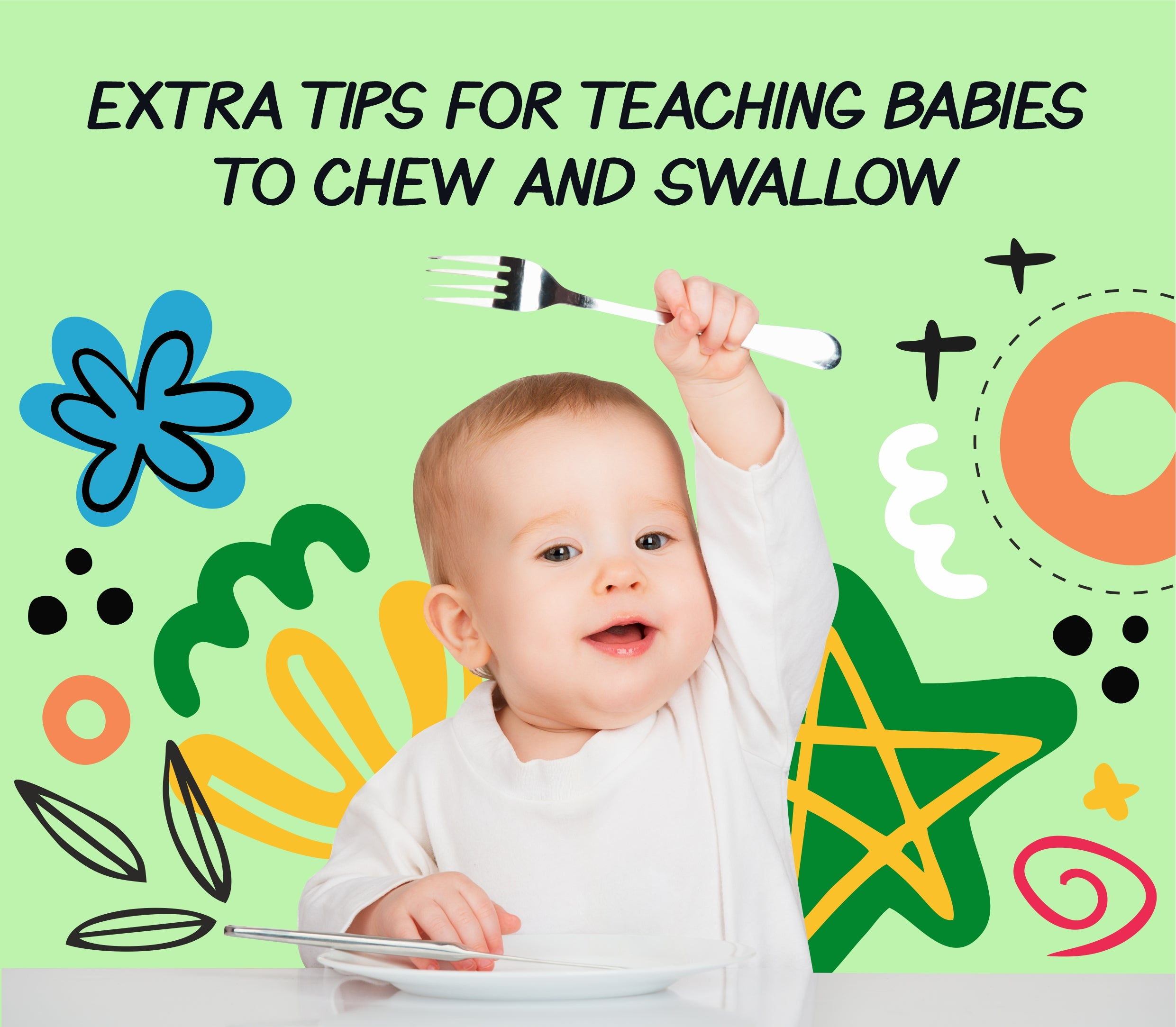 Extra tips for teaching babies to chew and swallow