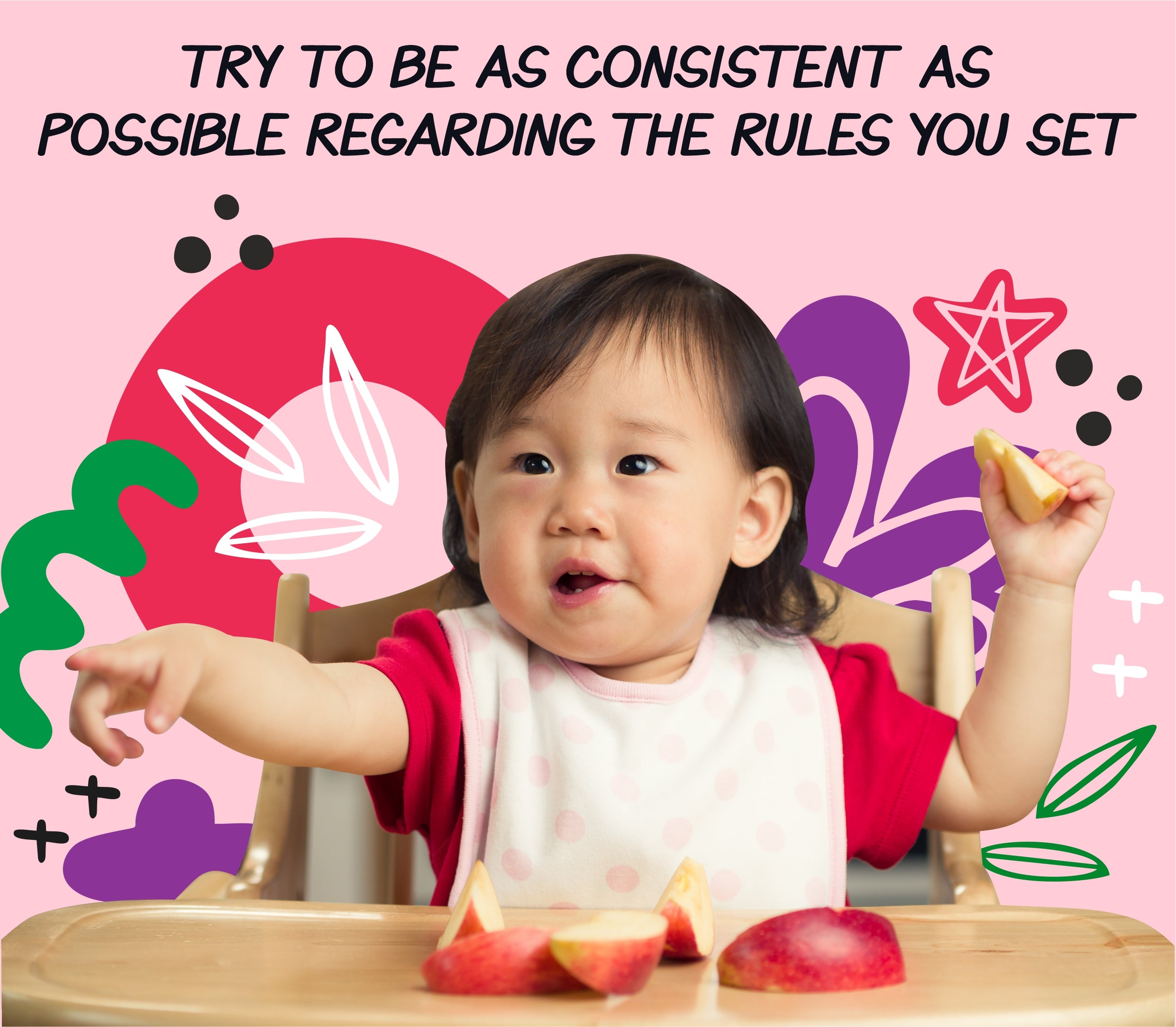 Try to be as consistent as possible regarding the rules you set