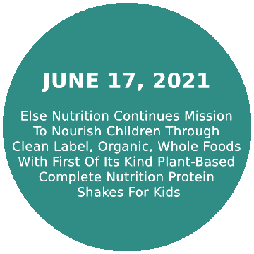 Else Nutrition Continues Mission To Nourish Children Through Clean Label, Organic, Whole Foods With First Of Its Kind Plant-Based Complete Nutrition Protein Shakes For Kids