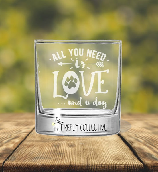 All You Need is Love and a Dog Laser Engraved Old Fashion/ Whiskey/ Rocks Glass