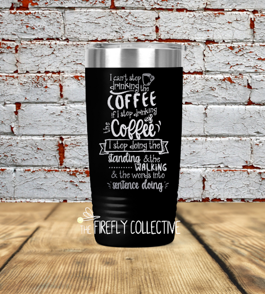 I Can't Stop Drinking the Coffee Inspired by the Gilmore Girls Stainless Steel Insulated Tumbler (Travel Coffee Mug) Laser Engraved