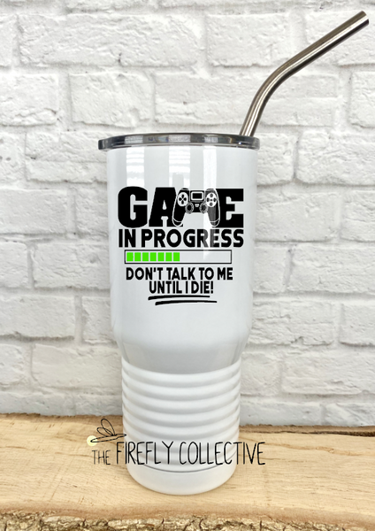 Game In Progress Don't Talk to Me Until I Die 20 oz Stainless Steel Core Insulated Tumbler