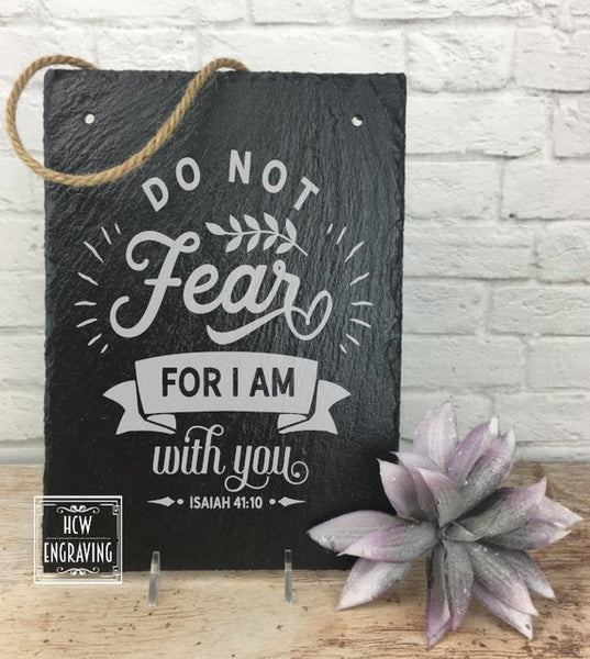 Do No Fear For I am With You - Isiah 41:10  Laser Engraved Sign - Bible Verse, Scripture, Slate, Hanging, Comfort, Jesus, Gospel, the Word