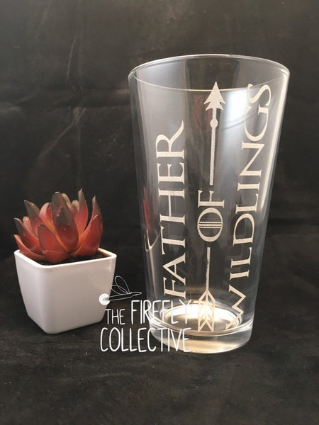 Father of Wildlings GOT Inspired Laser Etched onto 16 oz Pint Pub Glass  -  Dad Gift, Father's Day Gift, Arrow