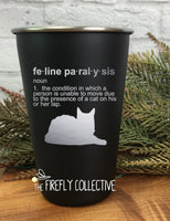 Feline Paralysis 16oz Laser Etched Stainless Steel Pint Tumblers -  Pet Dad, Cat Dad, Cat Mom, Pet Parent, Dad Gift, Mom Gift, Cat Lover
