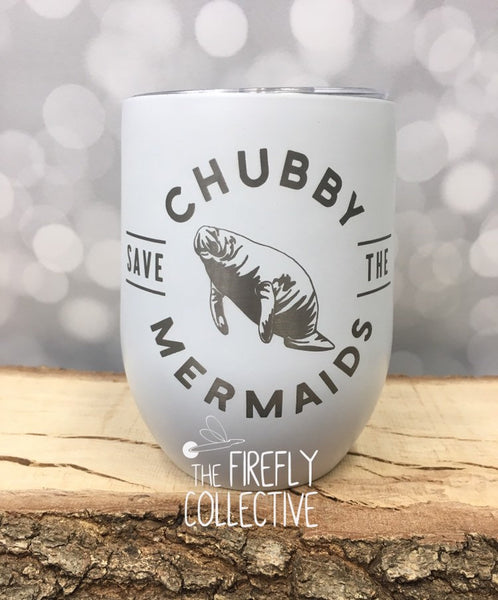 Save the Chubby Mermaids (Manatee) Laser Engraved Stemless Wine Tumbler with Lid or Glass - Nautical, Ocean, Sea Cow, Marine Life