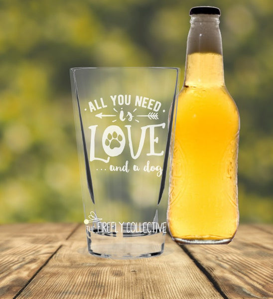 All You Need is Love and a Dog Laser Etched onto 16 oz Pint Pub Glass -  Pet Parent, Dad Gift, Mom Gift, Dog Lover, Christmas Gift, Paw
