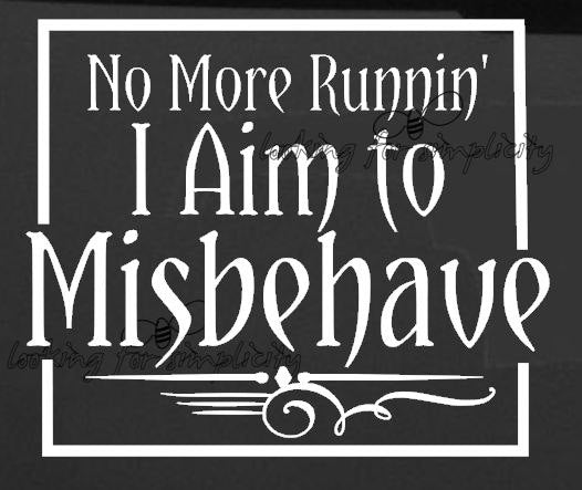 No More Runnin'. I Aim to Misbehave Decal /Sticker inspired by a quote from Firefly/Serenity for windshield, laptop etc