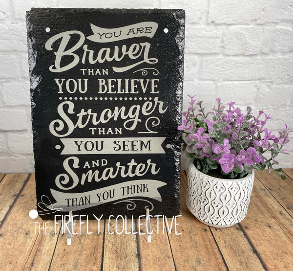 You are Braver Than You Believe Laser Engraved Hanging Slate Sign