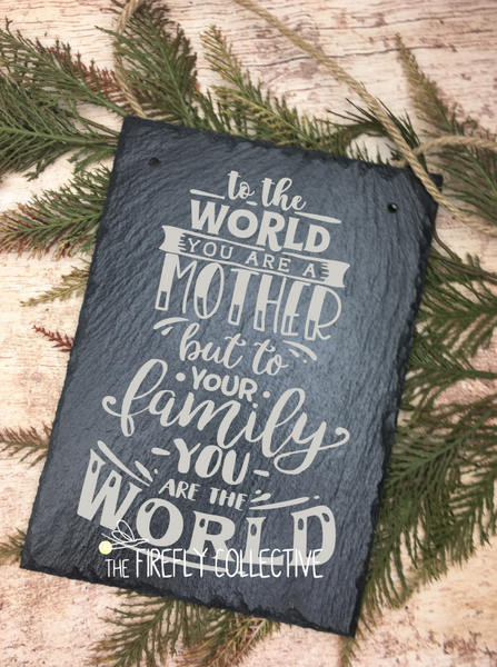 To the World You are a Mother, but to Your Family You are the World Laser Engraved Hanging Slate Sign