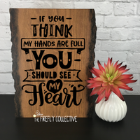 If You Think My Hands Are Full You Should See My Heart Mother's Day Faux Wood Sign