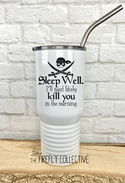 Sleep Well I'll Most Likely Kill You in the Morning Princess Bride Dread Pirate Roberts Stainless Steel Core Insulated Tumbler