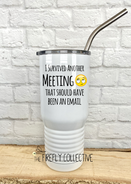 I Survived Another Meeting that Should Have Been an Email 20 oz Stainless Steel Insulated Tumbler with Stainless Straw