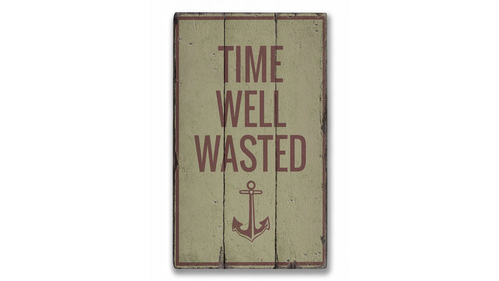 Time Well Wasted Rustic Wood Sign