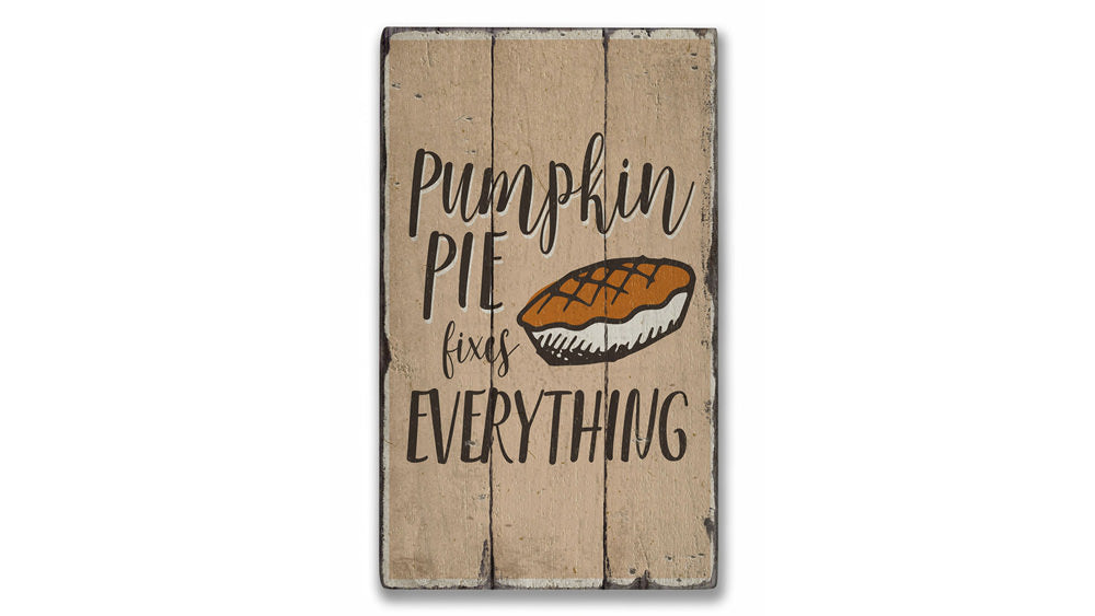 Pumpkin Pie Fixes Everything Rustic Wood Sign