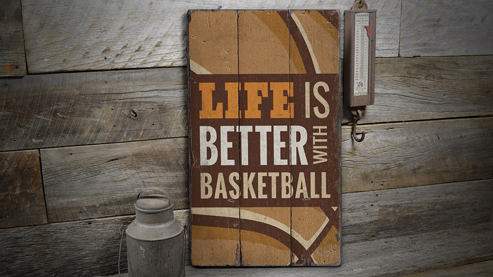 Life is Better with Basketball Rustic Wood Sign