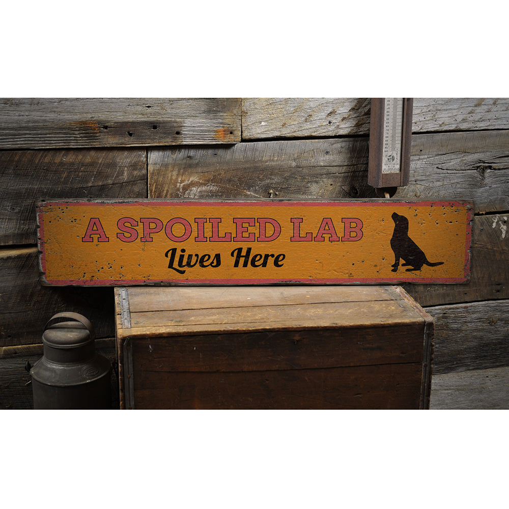 Spoiled Lab Lives Here Vintage Wood Sign