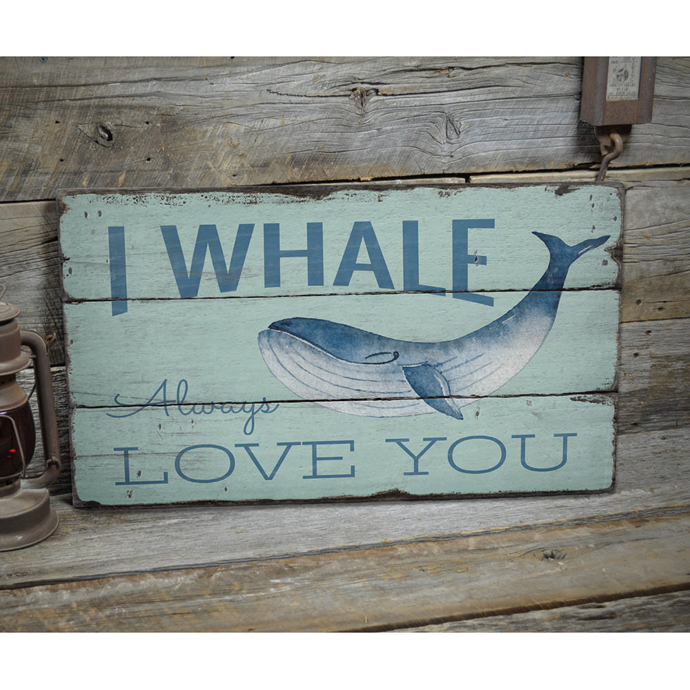 I Whale Always Love You Rustic Wood Sign