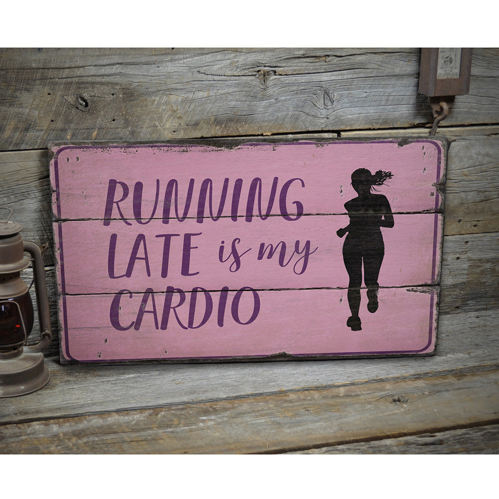 Running Late is My Cardio Rustic Wood Sign